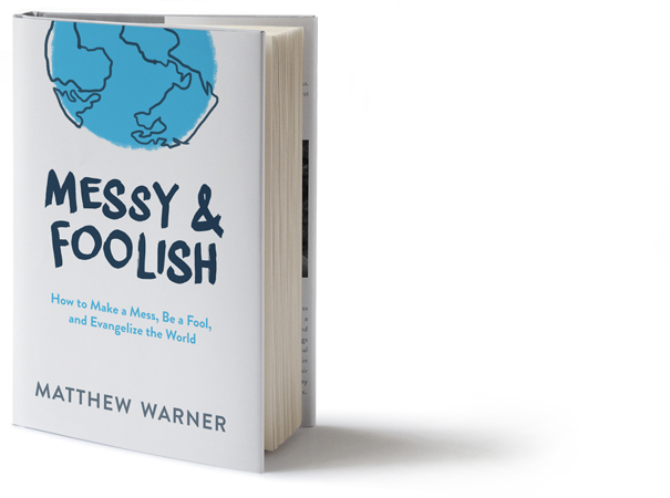 Messy & Foolish - How to make a mess, be a fool and evangelize the world